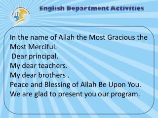In the name of Allah the Most Gracious the Most Merciful.   Dear principal.  My dear teachers.