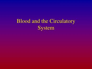 Blood and the Circulatory System
