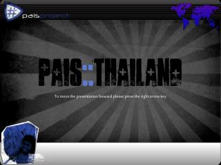 pais :: thailand To move the presentation forward please press the right arrow key