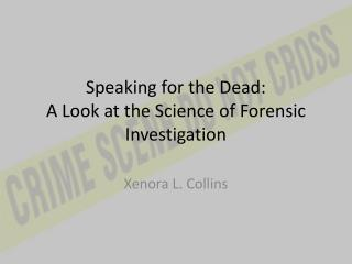 Speaking for the Dead: A Look at the Science of Forensic Investigation