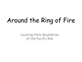 Around the Ring of Fire
