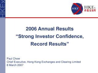 "2006 Annual Results ""Strong Investor Confidence, Record Results"""