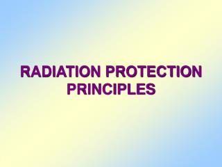 RADIATION PROTECTION PRINCIPLES