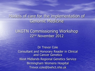 Dr Trevor Cole Consultant and Honorary Reader in Clinical and Cancer Genetics