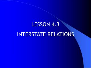 LESSON 4.3 INTERSTATE RELATIONS