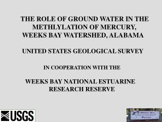 THE ROLE OF GROUND WATER IN THE METHLYLATION OF MERCURY, WEEKS BAY WATERSHED, ALABAMA