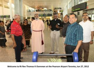 Welcome to  Rt  Rev Thomas K  Oommen  at the Pearson Airport Toronto, Jun 27, 2012