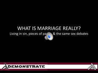 WHAT IS MARRIAGE REALLY? Living in sin, pieces of paper, & the same sex debates