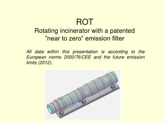 "ROT Rotating incinerator with a patented  ""near to zero"" emission filter"