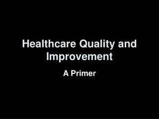 Healthcare Quality and  Improvement