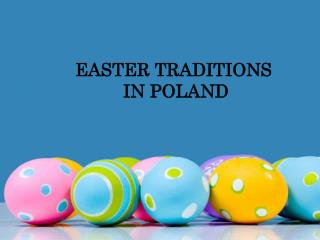 EASTER TRADITIONS  IN POLAND