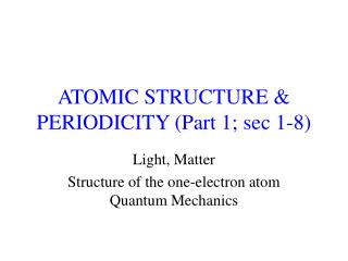 ATOMIC STRUCTURE & PERIODICITY (Part 1; sec 1-8)