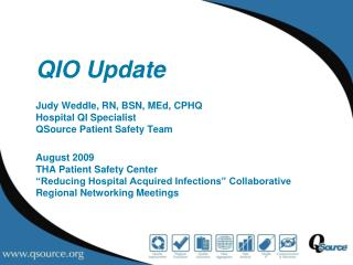 QIO Update   Judy Weddle, RN, BSN, MEd, CPHQ Hospital QI Specialist QSource Patient Safety Team  August 2009 THA Patient