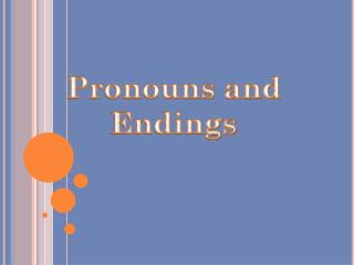 Pronouns and Endings