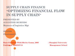 "SUPPLY CHAIN FINANCE "" OPTIMIZING FINANCIAL FLOW IN SUPPLY CHAIN """
