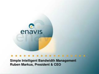 Simple Intelligent Bandwidth Management Ruben Markus, President & CEO