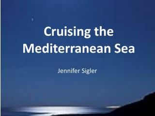 Cruising the  Mediterranean Sea