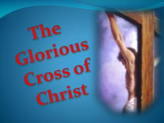 The  Glorious Cross of Christ
