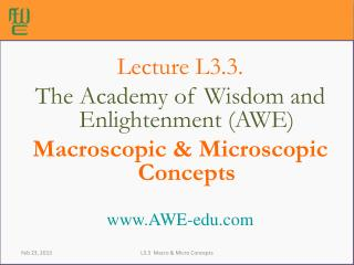 Lecture L3.3.  The Academy of Wisdom and Enlightenment (AWE) Macroscopic & Microscopic Concepts
