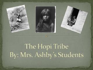 The Hopi Tribe By: Mrs. Ashby's Students