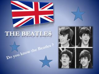 Do you know the Beatles ?