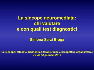 La sincope neuromediata: chi valutare e con quali test diagnostici Simona Sarzi Braga