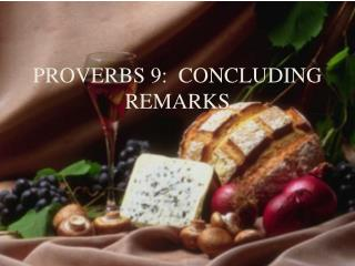 PROVERBS 9:  CONCLUDING REMARKS