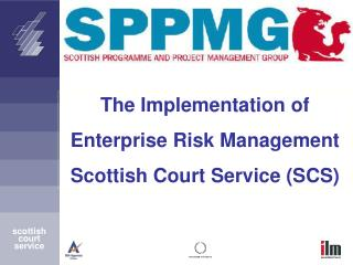 The Implementation of  Enterprise Risk Management Scottish Court Service (SCS)