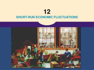 12 SHORT-RUN ECONOMIC FLUCTUATIONS