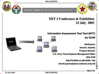 Information Assessment Test Tool (IATT) for IO/IW Briefing by: Darrell L Quarles Program Director U.S. Army Threat Syste
