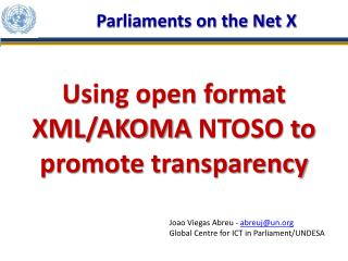 Using open format  XML/AKOMA  NTOSO to promote  transparency