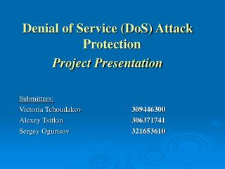 Denial of Service (DoS) Attack Protection Project Presentation Submitters: