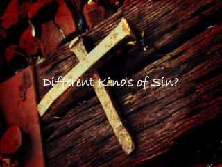 Different Kinds of Sin?