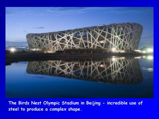 The Birds Nest Olympic Stadium in Beijing - incredible use of steel to produce a complex shape.