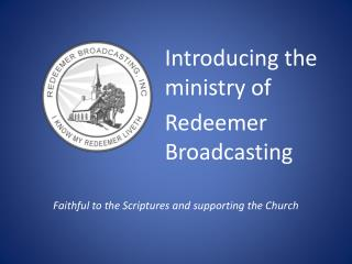 Introducing the ministry of  Redeemer Broadcasting
