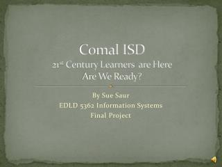 Comal ISD 21 st  Century Learners  are Here Are We Ready?
