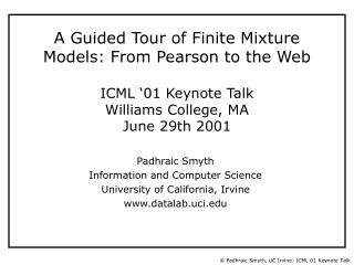 A Guided Tour of Finite Mixture Models: From Pearson to the Web ICML '01 Keynote Talk Williams College, MA June 29th 200