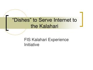 """Dishes"" to Serve Internet to the Kalahari"