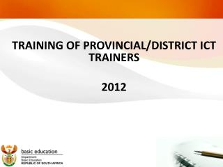 TRAINING OF PROVINCIAL/DISTRICT ICT TRAINERS 2012