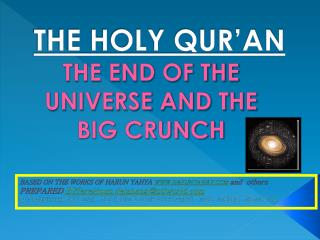 THE HOLY QUR'AN  THE END OF THE UNIVERSE AND THE   BIG CRUNCH