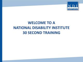 Welcome To A  National Disability Institute 30 Second Training