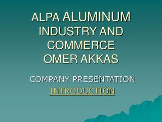 ALPA  ALUMINUM  INDUSTRY AND COMMERCE  OMER AKKAS