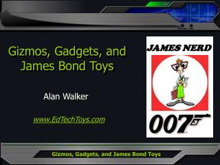 Gizmos, Gadgets, and  James Bond Toys