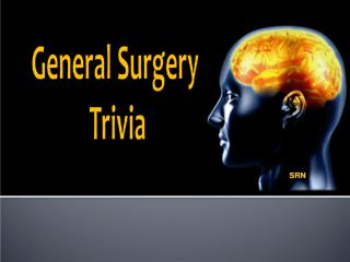 General Surgery  Trivia