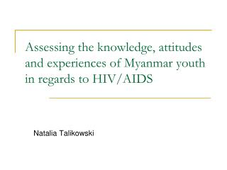 Assessing the knowledge, attitudes and experiences of Myanmar youth in regards to HIV/AIDS