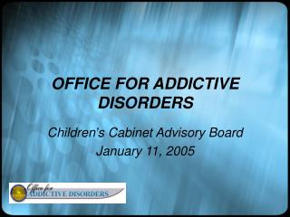 OFFICE FOR ADDICTIVE DISORDERS