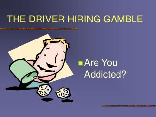 THE DRIVER HIRING GAMBLE
