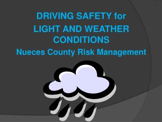 DRIVING SAFETY for  LIGHT AND WEATHER CONDITIONS Nueces County Risk Management