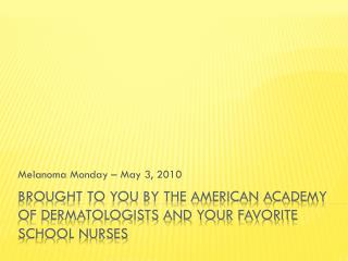 Brought to you by the American academy of dermatologists and your favorite school nurses