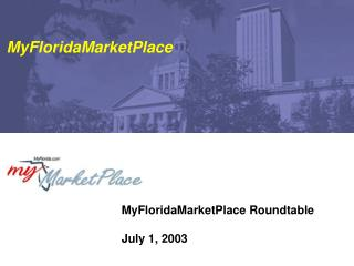 MyFloridaMarketPlace Roundtable July 1, 2003
